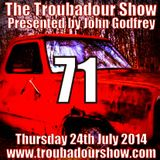 The Troubadour Show 71. July 24th 2014
