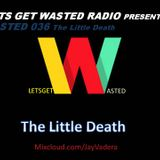 Wasted 036 - The Little Death