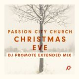 DJ Promote Christmas Eve Extended Mix - Passion City Church - Atlanta, GA - 12/24/13