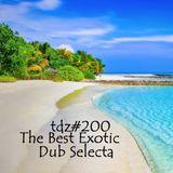 TDZ#200... The Best Exotic Dub Selecta...