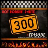 Hot Roddin 2+Nite - Ep 300 - 01-28-17
