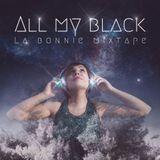 """ALL MY BLACK"" La Bonnie MixTape"