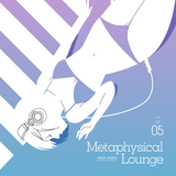 Metaphysical Lounge vol.05