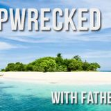 Shipwrecked with Father John - Tom Pote