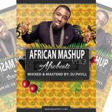 Dj Phyll - African Mashup Vol.3 {Afro Beats}