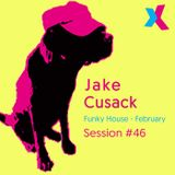 Jake Cusack - Funky House - February - Session 46