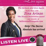 Help! My Decree.. - Believe and Live Again Radio Show with Zina A on Kent Christian Radio 08-09-2016