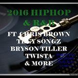 2016 HIPHOP & R&B ft CHRIS BROWN, TREY SONGZ, BRYSON TILLER, TWISTA & MORE