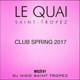 LE QUAI SAINT-TROPEZ CLUB SPRING 2017. Mixed by DJ NIKO SAINT TROPEZ