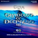Dirk pres. Shadows Of Deepness 103 (24th February 2017) on Globalbeats.FM [Blue Channel]