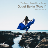 Plane Mode Series - Out Of Berlin Part II (2018-04-12)