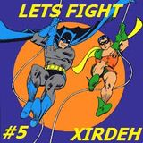 XIRDEH presents: LETS FIGHT #5