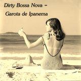 Dirty Bossa Nova - Garota de Ipanema