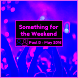 Something for the weekend - May 2016