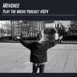 Menshee - Play The Music Podcast 024