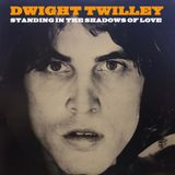 DWIGHT TWILLEY Standing In The Shadows Of love