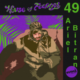 House of Feelings Radio Ep 49: 3.10.17 (Ariel Bitran)