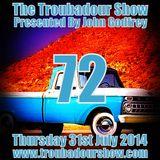 The Troubadour Show 72. July 31st 2014