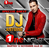 DJ ANTOINE - SPECIAL GUEST in ONE NIGHT (12 NOVEMBRE 2019)