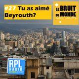 Le Bruit Du Monde #27 - 12/06/2018 - Tu aimes Beyrouth ?