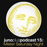 Juno Plus Podcast 15 - Mister Saturday Night