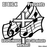 DJ Big K Presents Gospel House