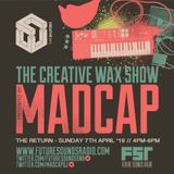 The Creative Wax Show 'The Return' Hosted By Madcap - Recorded live on 08-04-19