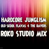 HARDCORE JUNGLISM.....ROKO STUDIO MIX...(Tracklist & D/L)....