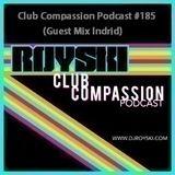 Club Compassion Podcast #185 (Guest Mix Indrid) - Royski