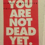 Simmo & Wadcutter Present : You Are Not Dead Yet