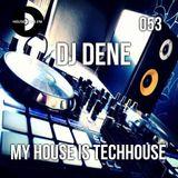 DJ DENE - MY HOUSE IS TECHHOUSE 053