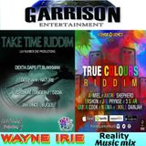 #YOU ONLY LIVE ONCE #GARRISON ENTERTAINMENT.#TAKE TIME RIDDIM & #TRUE COLOURS RIDDIM WAYNE IRIE SHOW