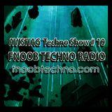 AVISHAG TECHNO SHOW # 10 - Fnoob Techno Radio-12.10.17