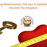 0033 Building Relationships: The key to establish and reclaim the kingdom