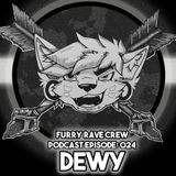FURRY RAVE CREW PODCAST EPISODE 024: DEWY