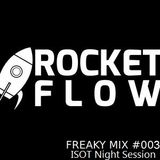 Rocket Flow - Freaky Mix #003 ISOT Night Session