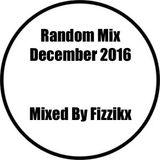 A Random Mix December 2016 Mixed By Fizzikx