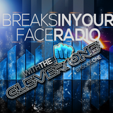 Clever One - Breaks In your Face Radio Episode 1