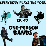 Everybody Plays the Fool, Ep. 47: One-Person Bands