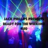 Jack Phillips Presents Ready for the Weekend #150