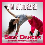 FM STROEMER - Sexy Dancer Essential Housemix July 2015 | www.fmstroemer.de