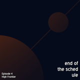 End of the Schedule Episode 4
