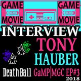 TONY HAUBER DEATHBALL INTERVIEW - GaMP | MGC EP #3