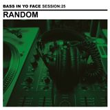 Bass In Yo Face Session:25