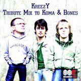 kreezY - Tribute Mix to Koma & Bones
