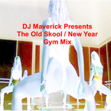 DJ Maverick Presents The Old Skool New Year Gym Mix