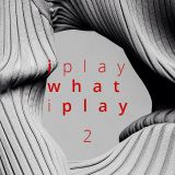 I PLAY WHAT I PLAY #2