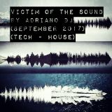 VICTIM OF THE SOUND By Adriano Dj (September 2017) (Tech - House Set)