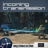 Incoming Transmission Podcast Episode 3