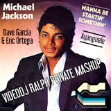Dave Garcia & Eric Ortega & Michael Jackson - Ayanguele Wanna Be Startin Somethin (VDJ RaLpH MashUp)